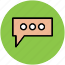chat, chat bubble, chat ellipses, communication, conversation, online chatting, speech bubble icon