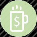 coffee mug, cup, dollar, handle, hot tea, mug, tea icon