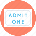 admit one, circus ticket, coupon, movie ticket, ticket icon