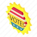 badge, ballot, isometric, object, pin, president, vote