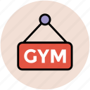 fitness club, gym, gym sign, gym signboard, gymnasium, hanging sign icon