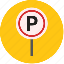 parking, parking area, parking lot, parking sign, road sign, traffic sign icon