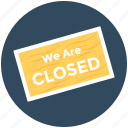 we are closed, close store, close signboard, shop sign, hanging sign