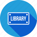 board, library, nameplate, plate, room, school, study icon
