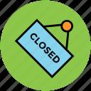 close, close badge, close tag, door label, hanging board, shop close, tag icon