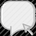 click, communication, conversation, interaction, interface icon