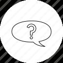 bubble, chat, help, question