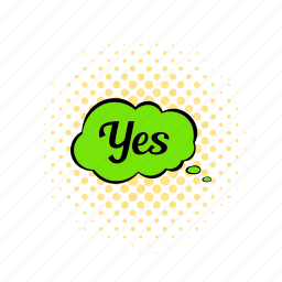 bubble, cloud, comics, positive, speech, word, yes icon