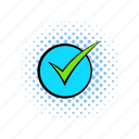 check, choice, circle, comics, mark, ok, tick icon